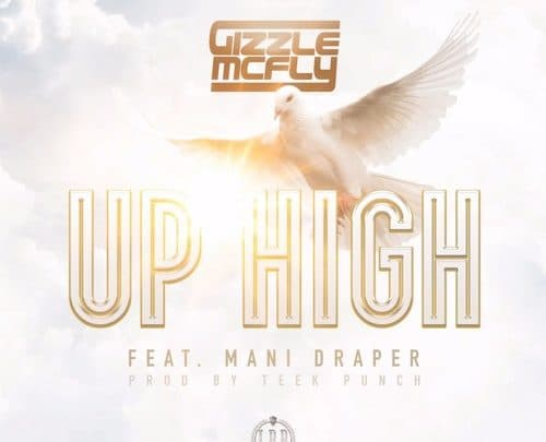 Gizzle McFly Feat. Mani Draper - Up High