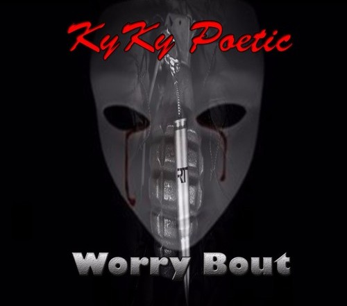 KyKy Poetic - Worry Bout