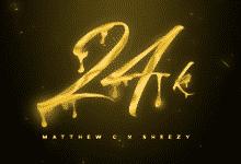 Matthew C. & Sheezy - 24k